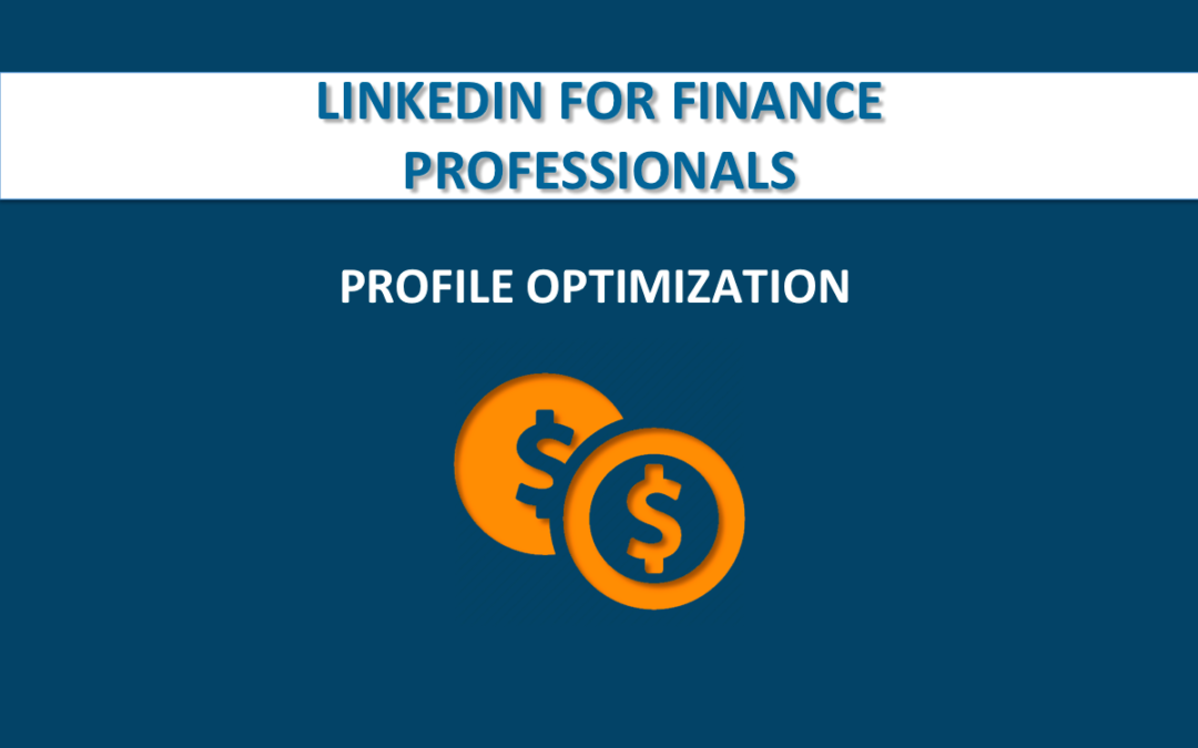 2 Simple Ways Financial Advisors Can Optimize Their LinkedIn Profile